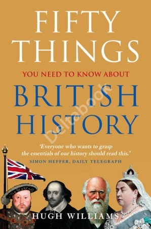 50 Things You Need to Know about British History